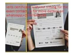 Buy ielts toefl pte sat certificate without exam 2018 WhatsApp 237674404199